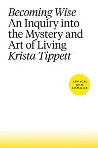 Becoming Wise by Krista Tippett