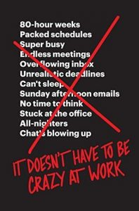 It Doesn't Have to Be Crazy at Work by Jason Fried &  David Heinemeier Hansson