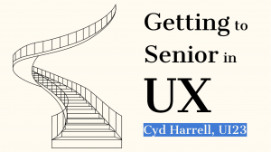 Cyd Harrell | Getting to Senior in UX